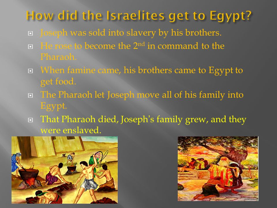  Joseph was sold into slavery by his brothers.