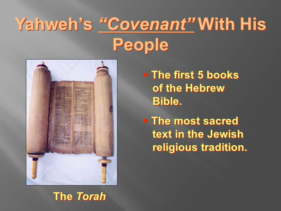 Yahweh's Covenant With His People The Torah  The first 5 books of the Hebrew Bible.
