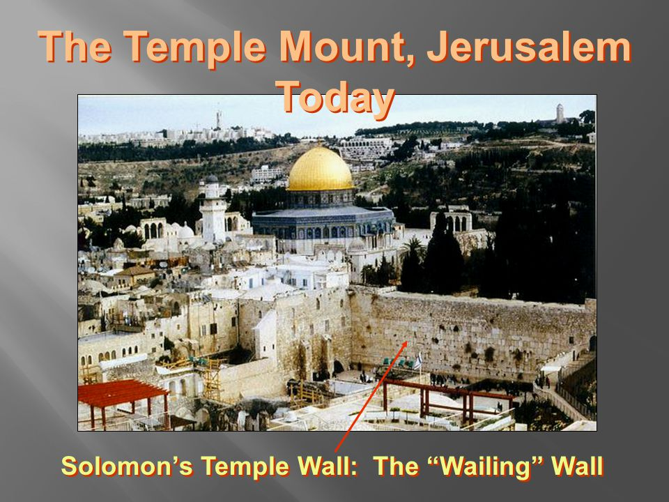The Temple Mount, Jerusalem Today Solomon's Temple Wall: The Wailing Wall