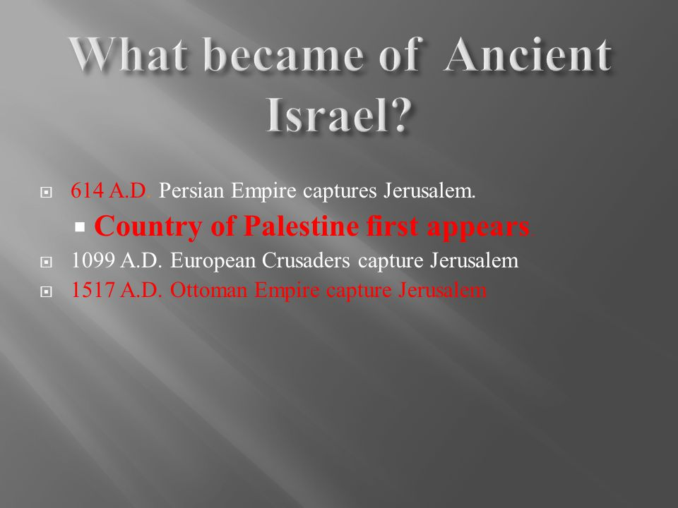 614 A.D. Persian Empire captures Jerusalem.  Country of Palestine first appears.