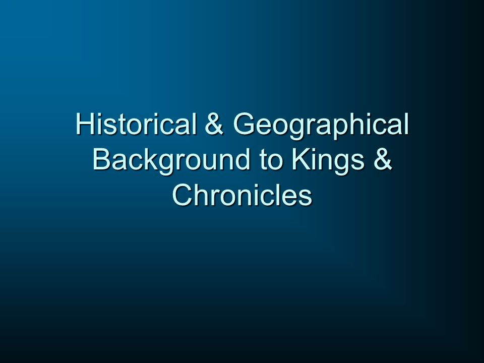 Historical & Geographical Background to Kings & Chronicles