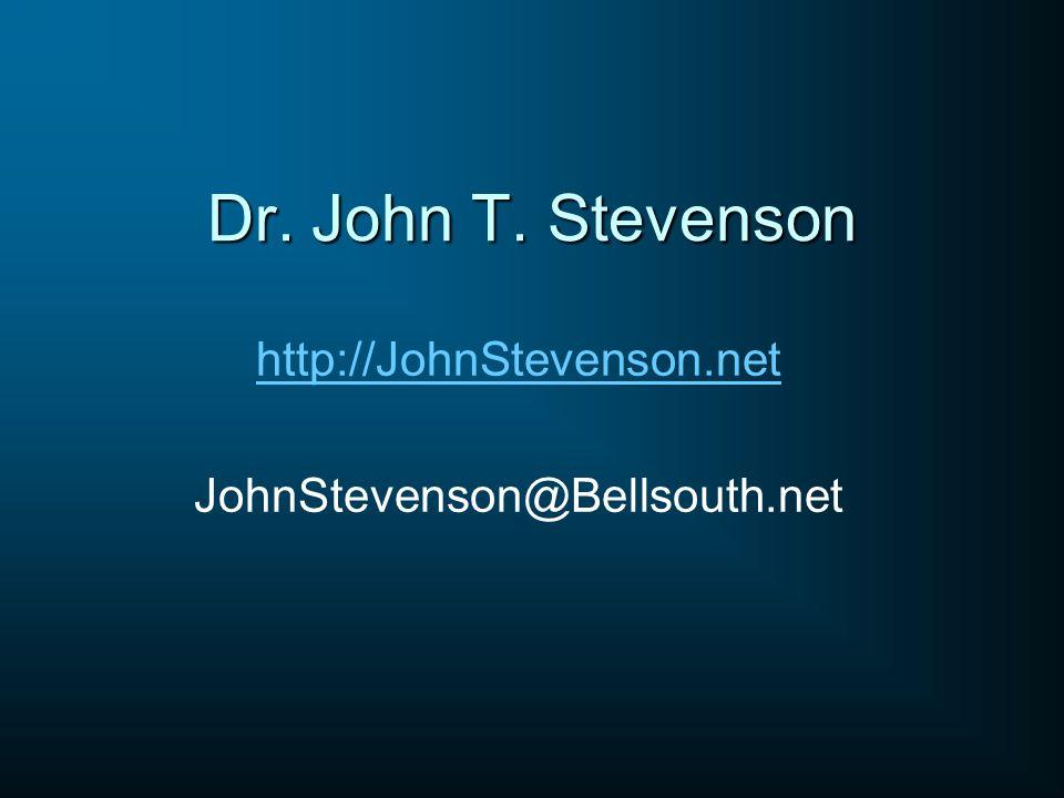 Dr. John T. Stevenson http://JohnStevenson.net JohnStevenson@Bellsouth.net