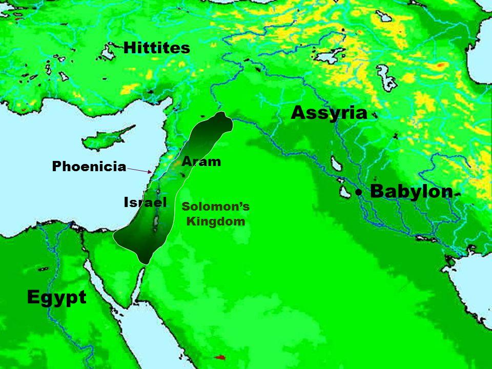 Assyria  Babylon Egypt Hittites Aram Phoenicia Israel Solomon's Kingdom