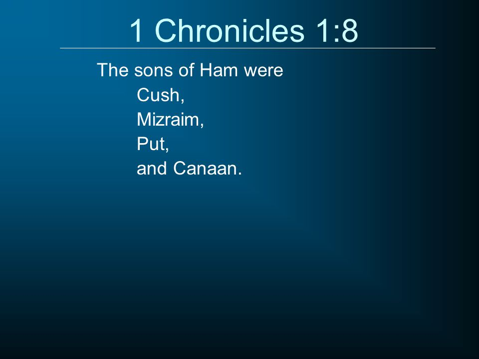 1 Chronicles 1:8 Cush, Mizraim, Put, and Canaan. The sons of Ham were