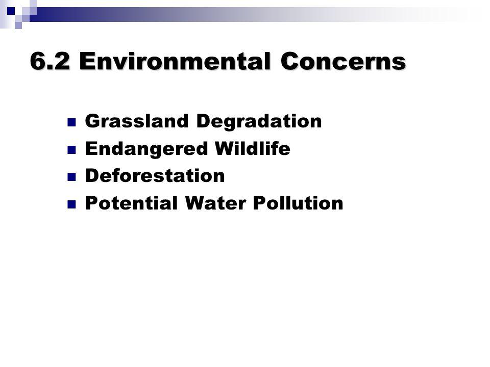 6.2 Environmental Concerns Grassland Degradation Endangered Wildlife Deforestation Potential Water Pollution