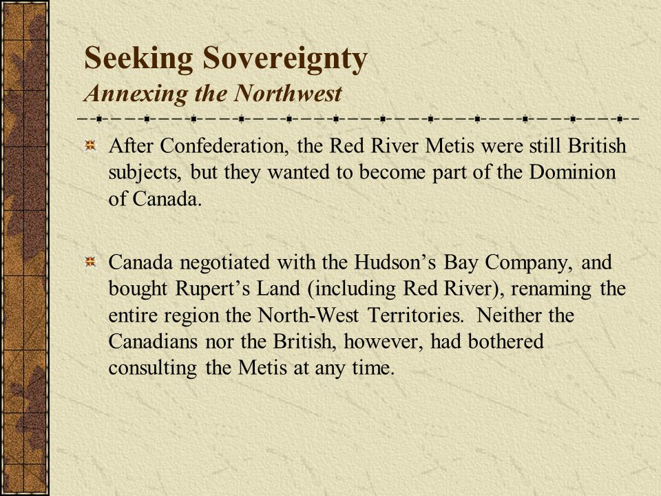Seeking Sovereignty The Red River Rebellion The Canadian government started making plans to survey the land so that white settlers could move in.