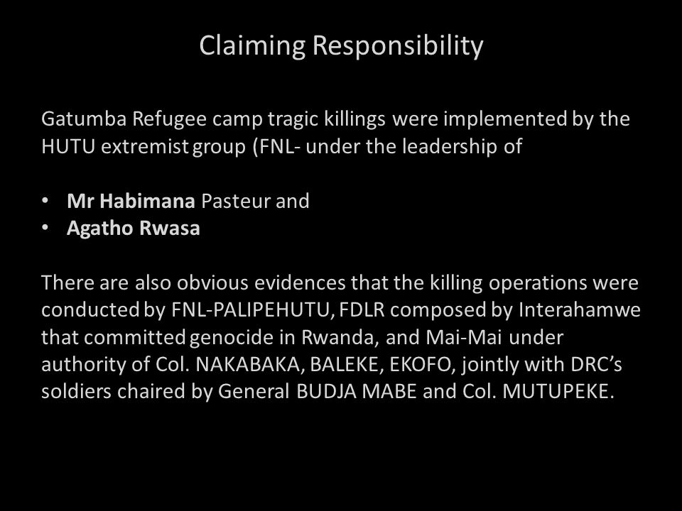 Claiming Responsibility Gatumba Refugee camp tragic killings were implemented by the HUTU extremist group (FNL- under the leadership of Mr Habimana Pa