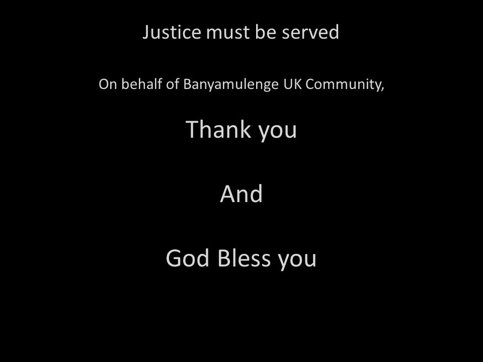 Justice must be served On behalf of Banyamulenge UK Community, Thank you And God Bless you