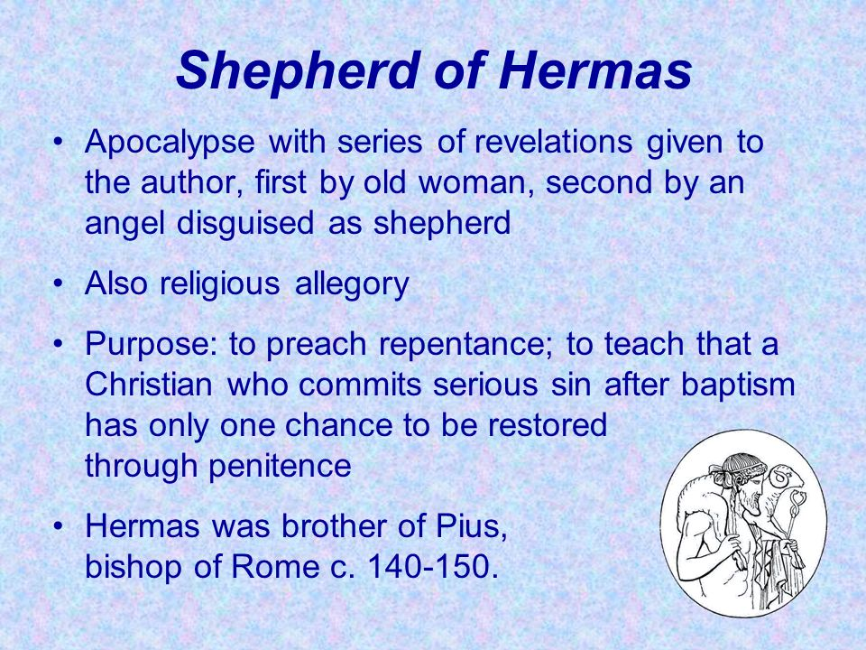 Shepherd of Hermas Apocalypse with series of revelations given to the author, first by old woman, second by an angel disguised as shepherd Also religi