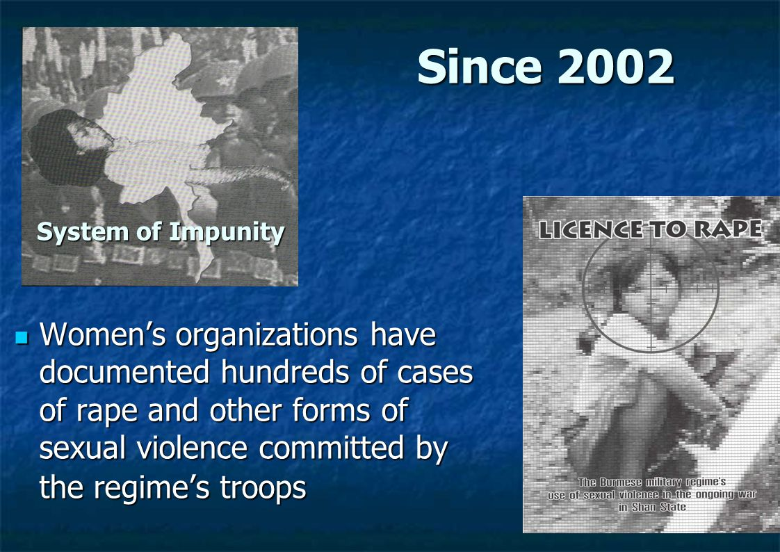 Since 2002 Women's organizations have documented hundreds of cases of rape and other forms of sexual violence committed by the regime's troops Women's