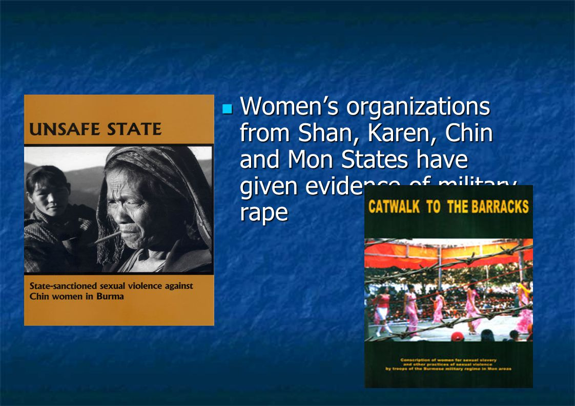 Women's organizations from Shan, Karen, Chin and Mon States have given evidence of military rape Women's organizations from Shan, Karen, Chin and Mon