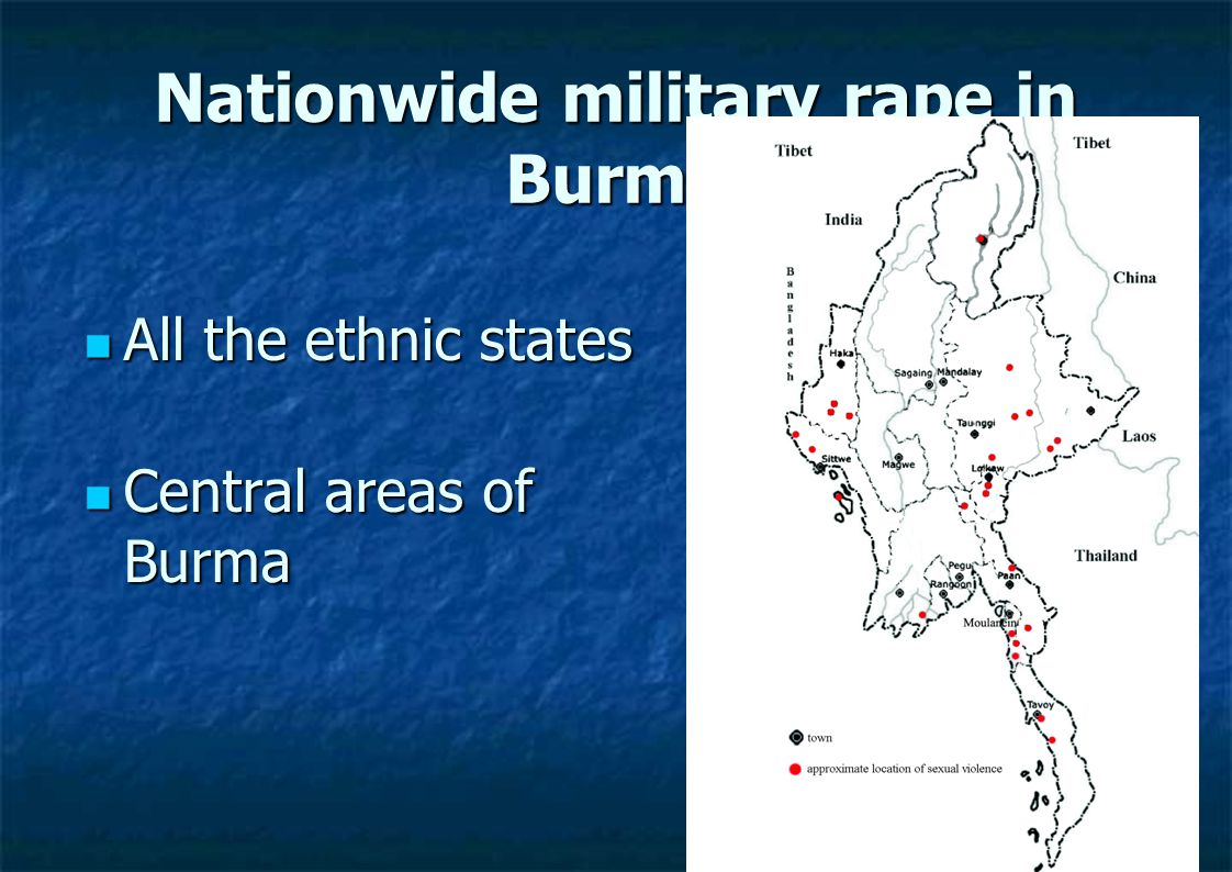 Nationwide military rape in Burma All the ethnic states All the ethnic states Central areas of Burma Central areas of Burma