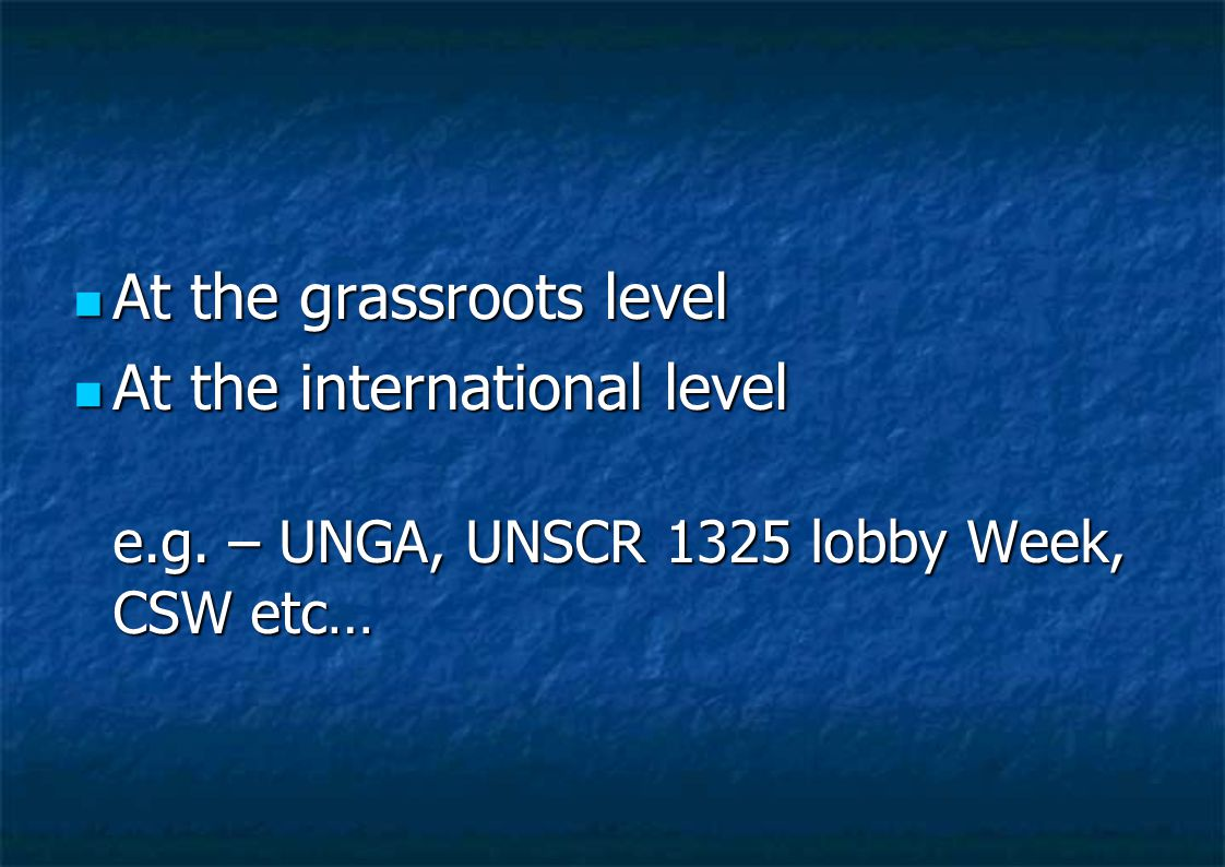 At the grassroots level At the grassroots level At the international level At the international level e.g.