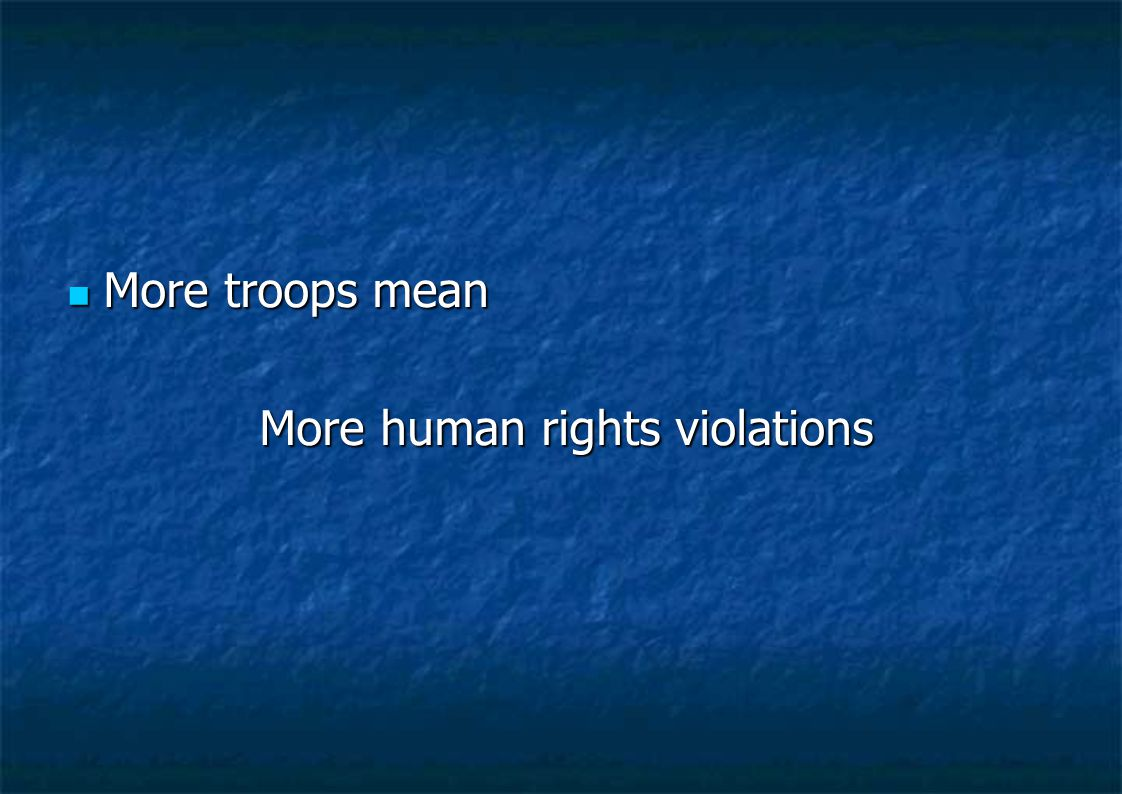 More troops mean More troops mean More human rights violations