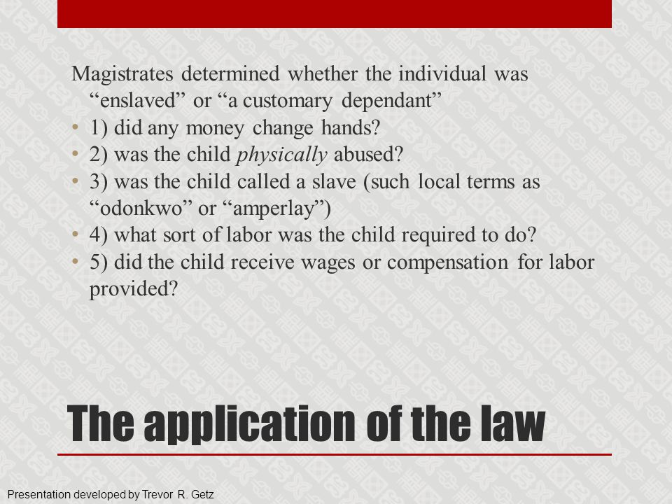 """The application of the law Magistrates determined whether the individual was """"enslaved"""" or """"a customary dependant"""" 1) did any money change hands? 2) w"""