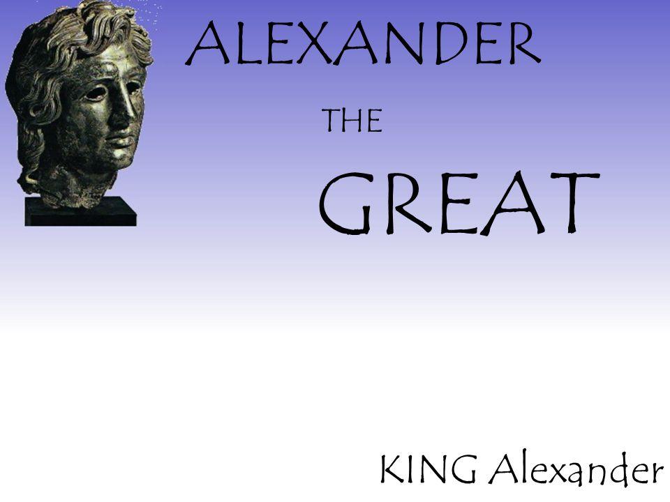 ALEXANDER GREAT THE KING Alexander