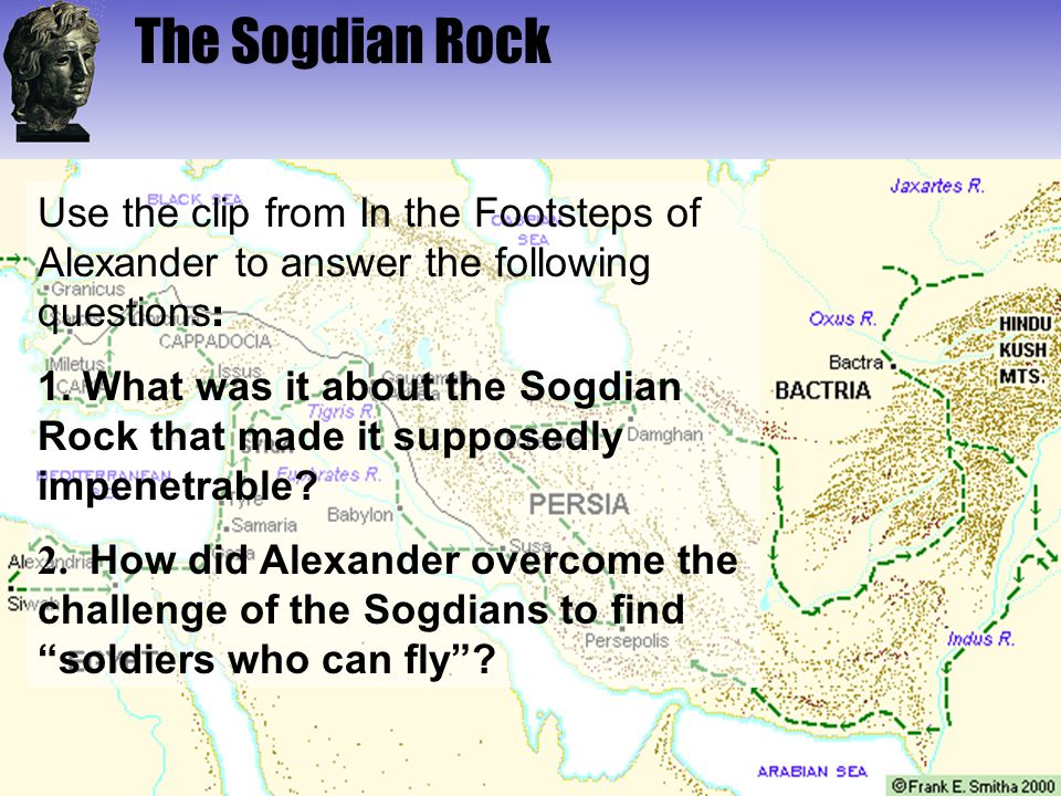 The Sogdian Rock Use the clip from In the Footsteps of Alexander to answer the following questions : 1. What was it about the Sogdian Rock that made i