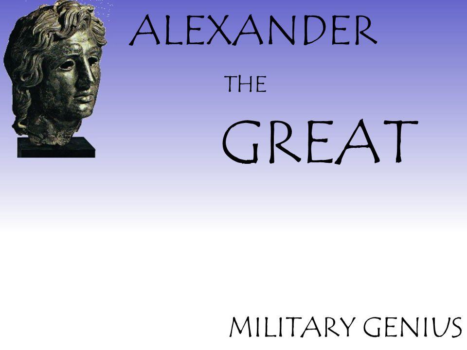 ALEXANDER GREAT THE MILITARY GENIUS