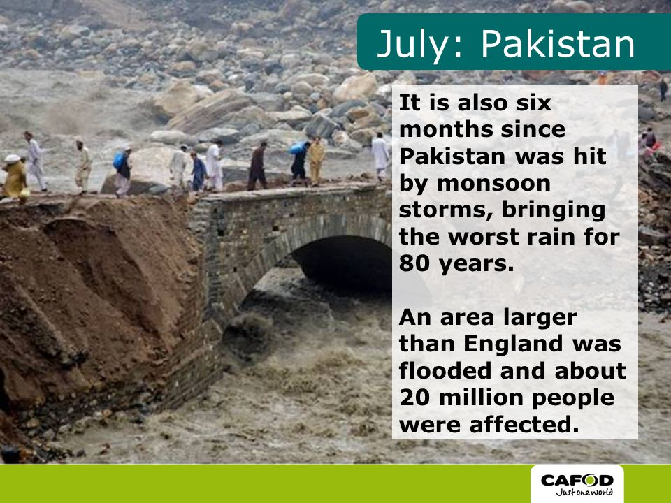 It is also six months since Pakistan was hit by monsoon storms, bringing the worst rain for 80 years.
