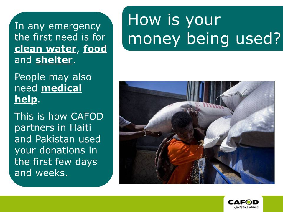 How is your money being used. In any emergency the first need is for clean water, food and shelter.
