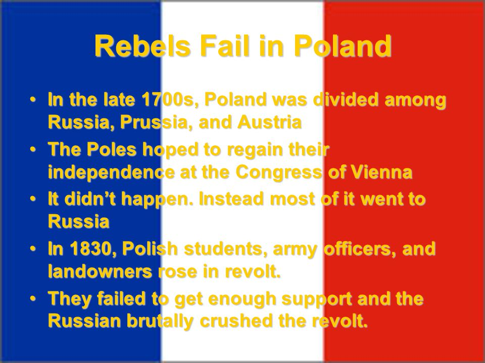 Rebels Fail in Poland In the late 1700s, Poland was divided among Russia, Prussia, and AustriaIn the late 1700s, Poland was divided among Russia, Prus