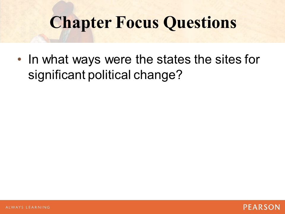 Chapter Focus Questions In what ways were the states the sites for significant political change?