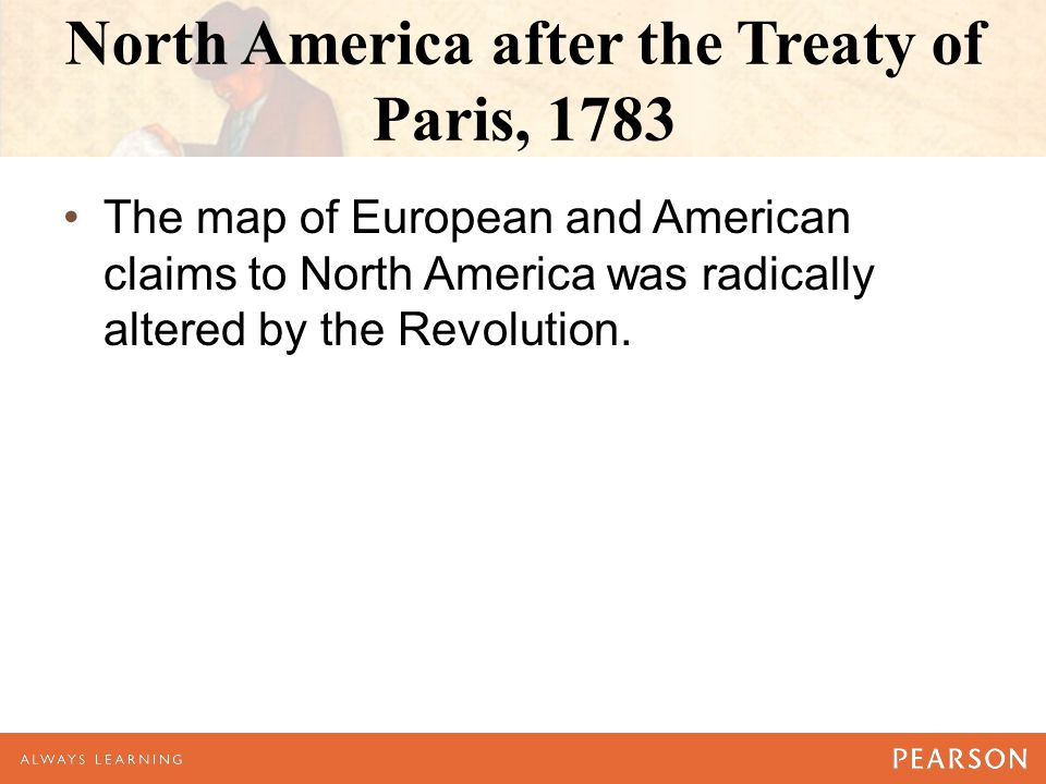 North America after the Treaty of Paris, 1783 The map of European and American claims to North America was radically altered by the Revolution.