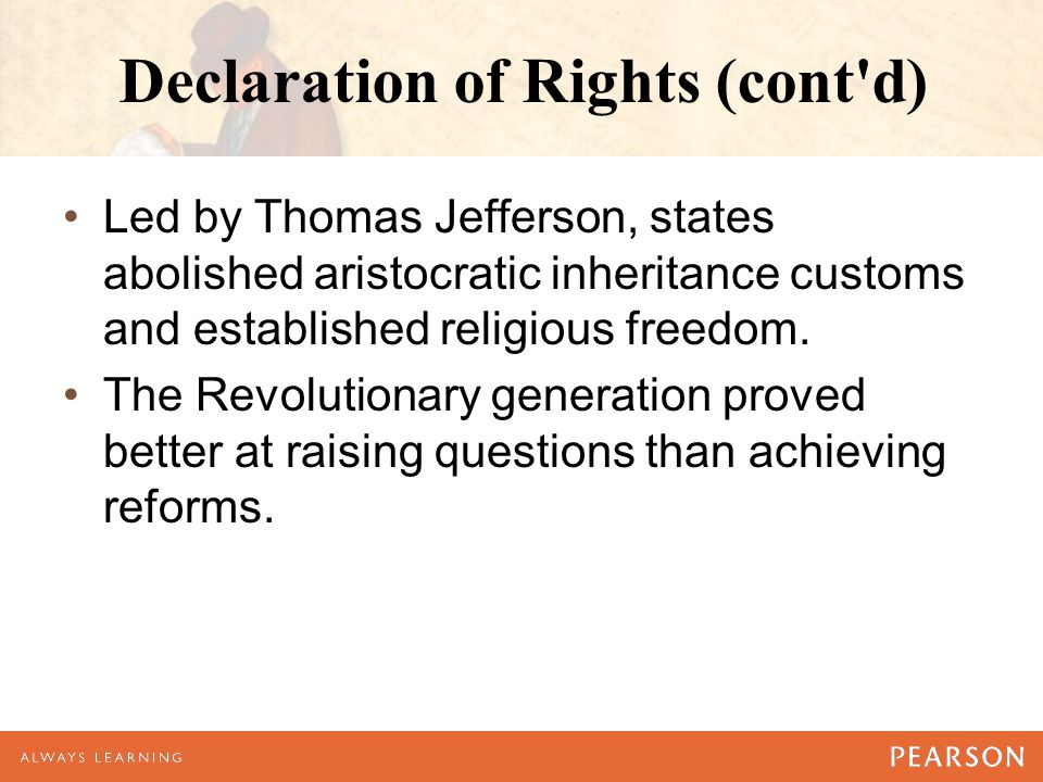 Declaration of Rights (cont'd) Led by Thomas Jefferson, states abolished aristocratic inheritance customs and established religious freedom. The Revol
