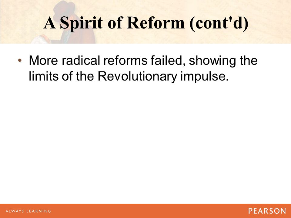 A Spirit of Reform (cont'd) More radical reforms failed, showing the limits of the Revolutionary impulse.