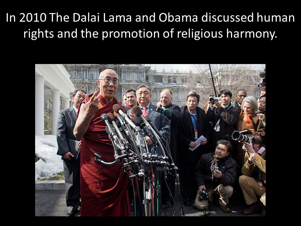 In 2010 The Dalai Lama and Obama discussed human rights and the promotion of religious harmony.