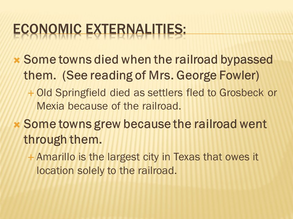  Some towns died when the railroad bypassed them. (See reading of Mrs. George Fowler)  Old Springfield died as settlers fled to Grosbeck or Mexia be