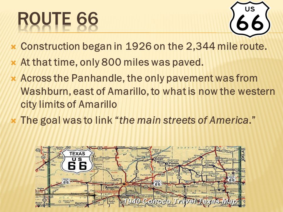  Construction began in 1926 on the 2,344 mile route.  At that time, only 800 miles was paved.  Across the Panhandle, the only pavement was from Was