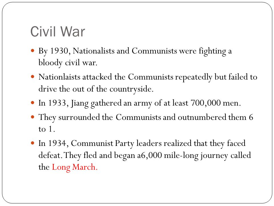 Civil War By 1930, Nationalists and Communists were fighting a bloody civil war.