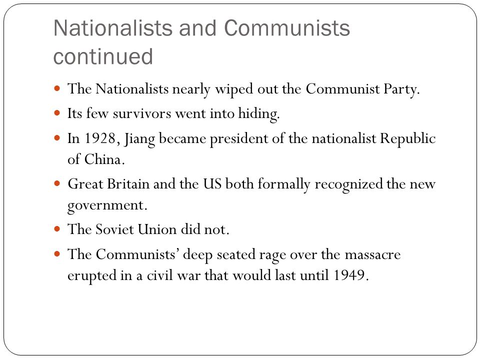 Nationalists and Communists continued The Nationalists nearly wiped out the Communist Party.