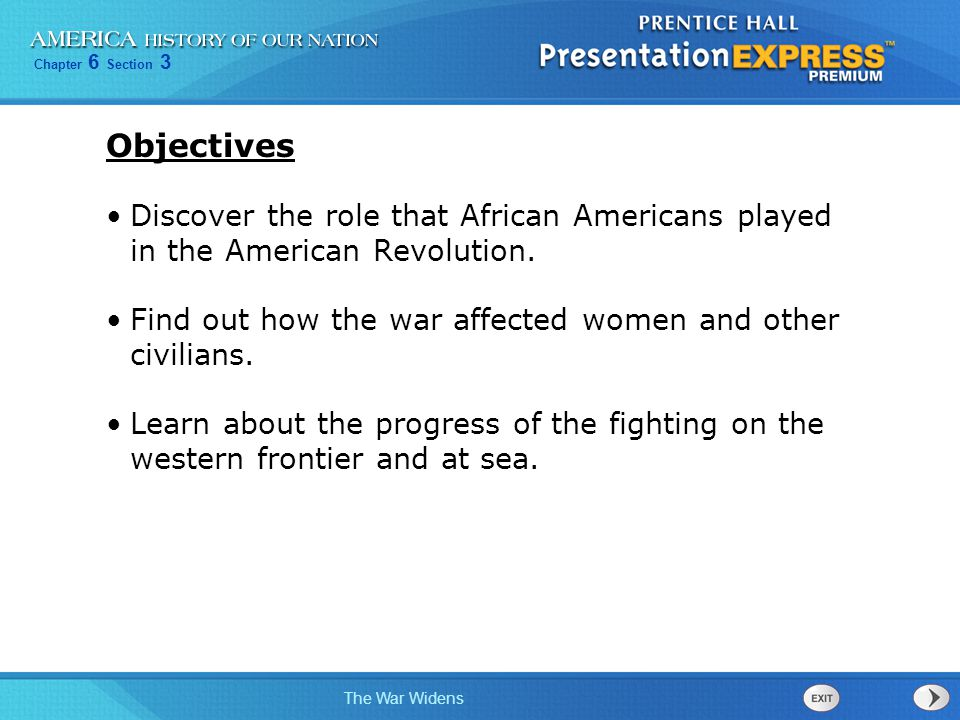 Chapter 6 Section 3 The War Widens Objectives Discover the role that African Americans played in the American Revolution. Find out how the war affecte