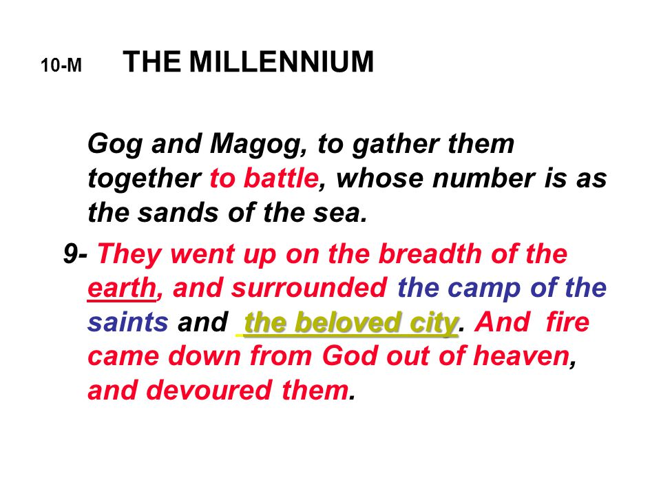 10-M THE MILLENNIUM Gog and Magog, to gather them together to battle, whose number is as the sands of the sea.