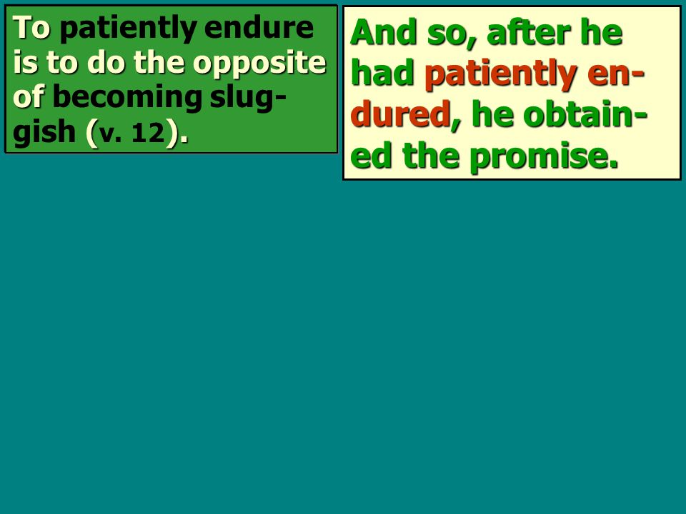 And so, after he had patiently en- dured, he obtain- ed the promise.