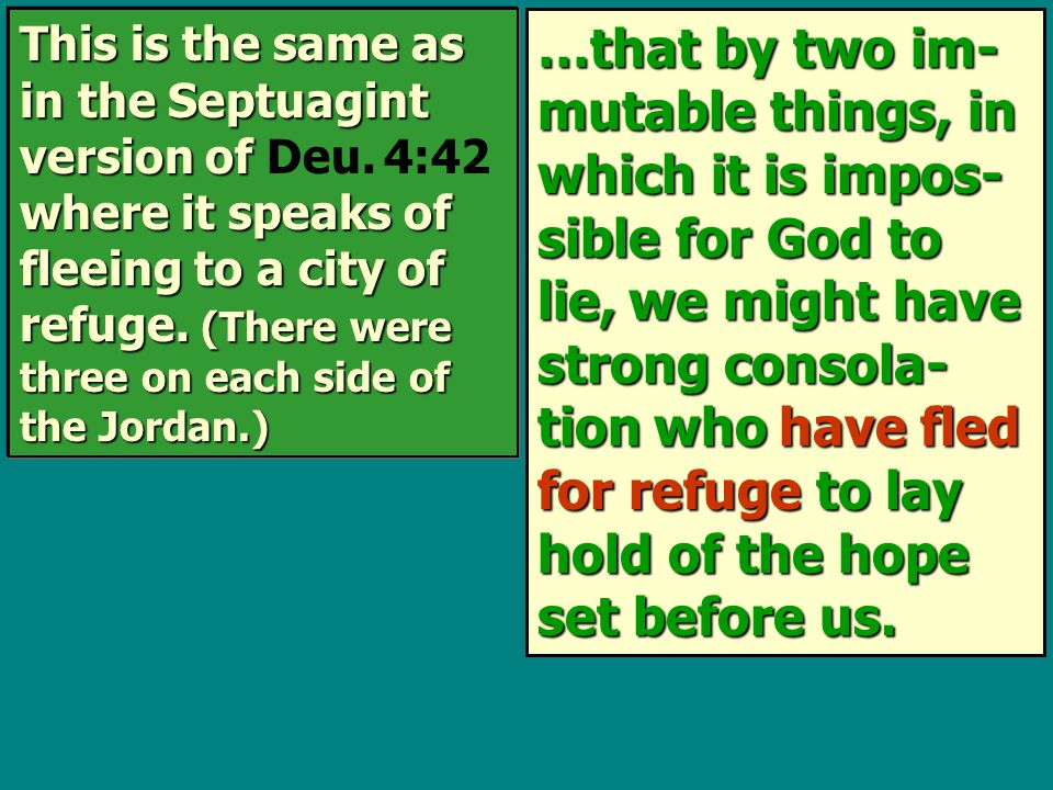 …that by two im- mutable things, in which it is impos- sible for God to lie, we might have strong consola- tion who have fled for refuge to lay hold of the hope set before us.