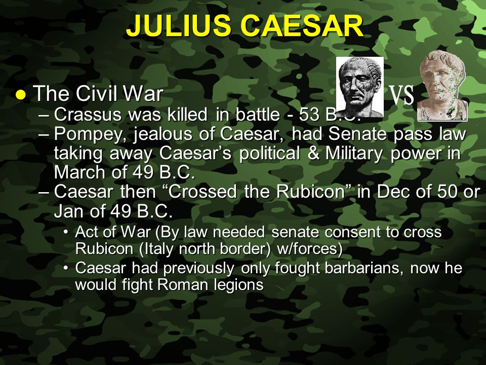 Slide 13 The Civil War The Civil War –Crassus was killed in battle - 53 B.C.