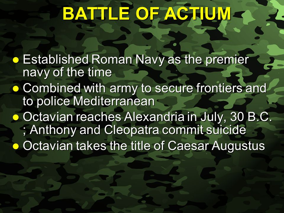 Slide 32 Established Roman Navy as the premier navy of the time Established Roman Navy as the premier navy of the time Combined with army to secure frontiers and to police Mediterranean Combined with army to secure frontiers and to police Mediterranean Octavian reaches Alexandria in July, 30 B.C.