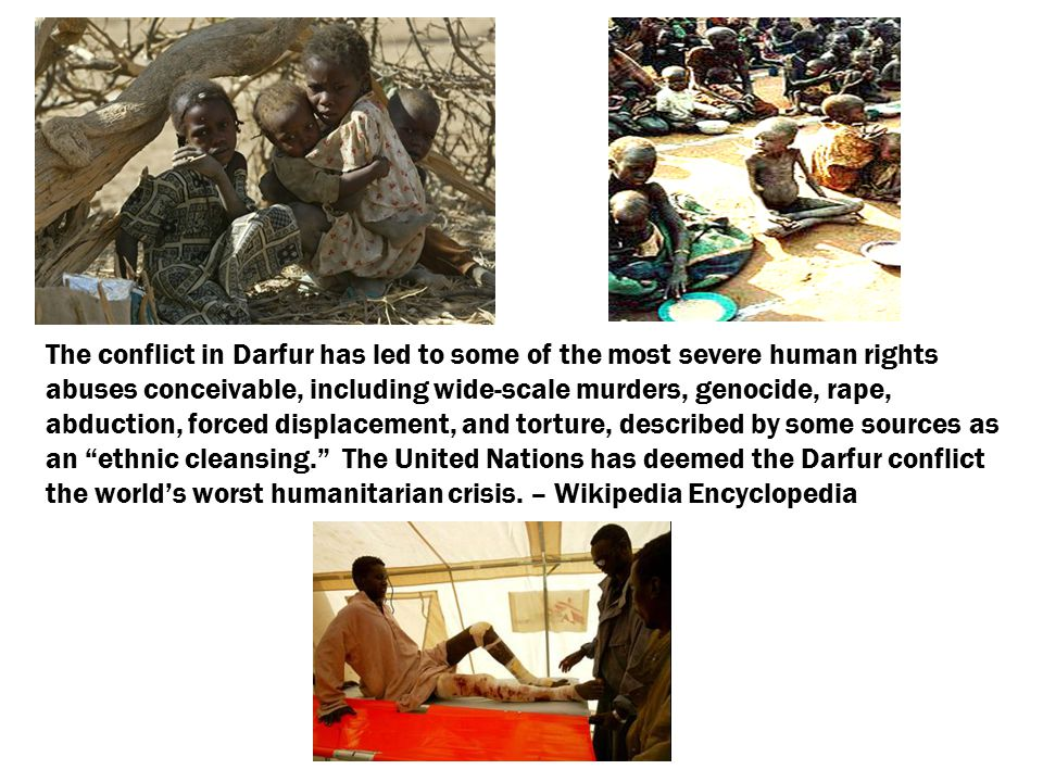 The conflict in Darfur has led to some of the most severe human rights abuses conceivable, including wide-scale murders, genocide, rape, abduction, fo