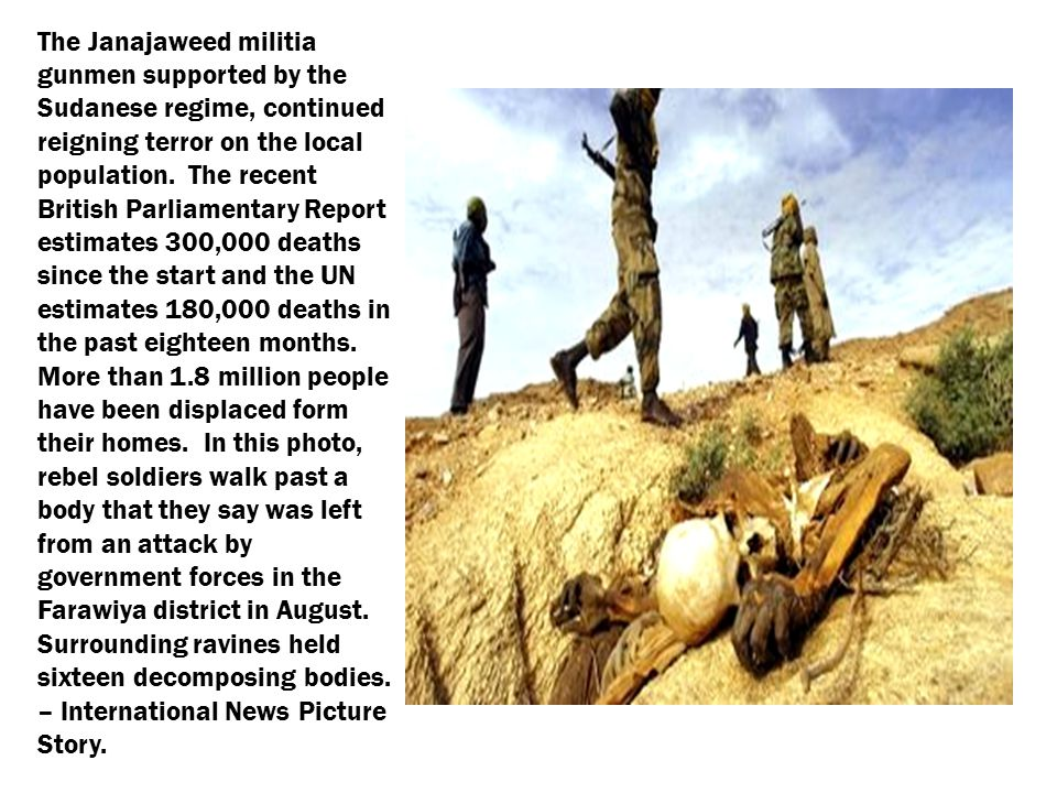 The Janajaweed militia gunmen supported by the Sudanese regime, continued reigning terror on the local population. The recent British Parliamentary Re