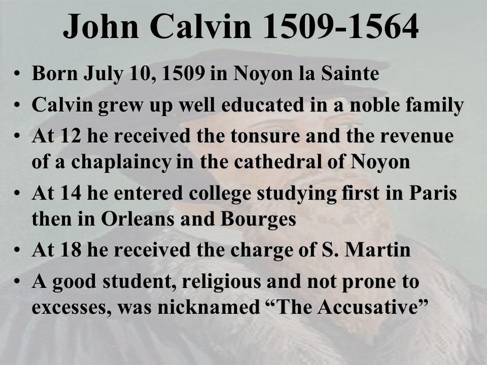 John Calvin 1509-1564 Born July 10, 1509 in Noyon la SainteBorn July 10, 1509 in Noyon la Sainte Calvin grew up well educated in a noble familyCalvin