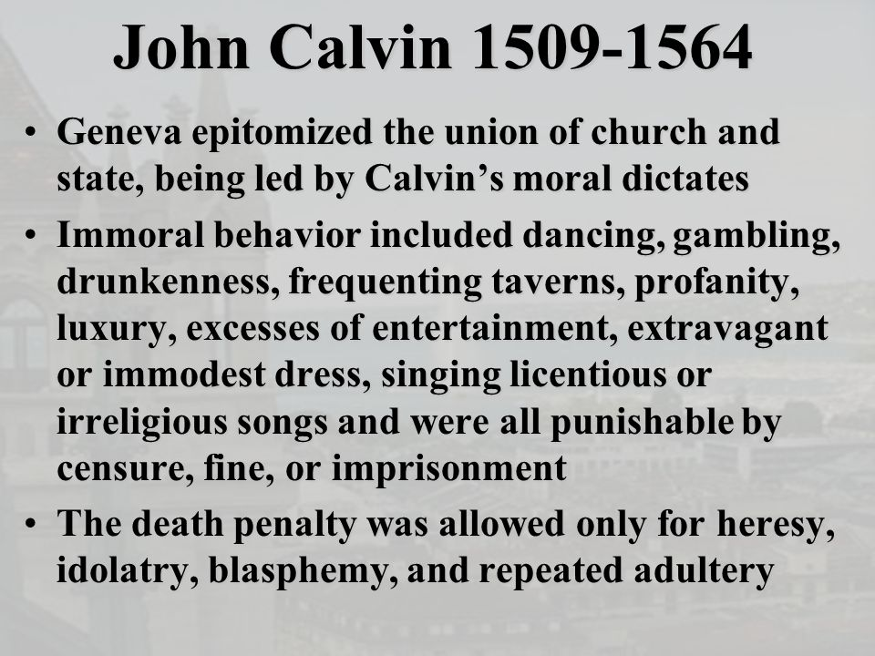 John Calvin 1509-1564 Geneva epitomized the union of church and state, being led by Calvin's moral dictatesGeneva epitomized the union of church and s