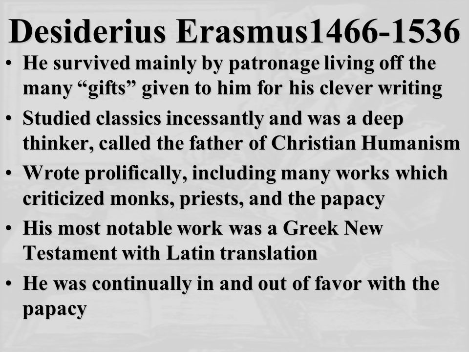 """Desiderius Erasmus1466-1536 He survived mainly by patronage living off the many """"gifts"""" given to him for his clever writingHe survived mainly by patro"""