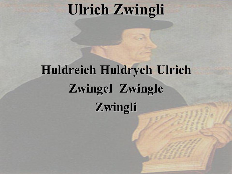 Ulrich Zwingli Huldreich Huldrych Ulrich Zwingel Zwingle Zwingli