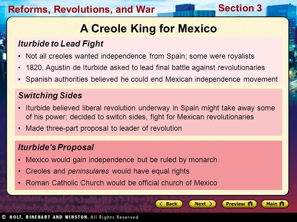 Reforms, Revolutions, and War Section 3 Iturbide to Lead Fight Not all creoles wanted independence from Spain; some were royalists 1820, Agustin de It