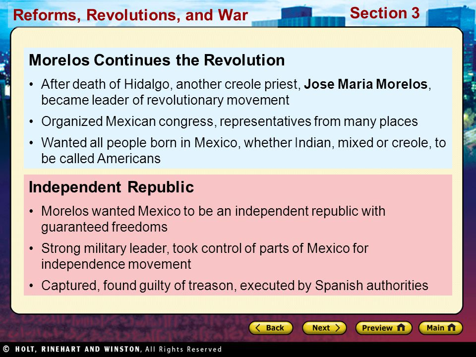 Reforms, Revolutions, and War Section 3 Independent Republic Morelos wanted Mexico to be an independent republic with guaranteed freedoms Strong milit