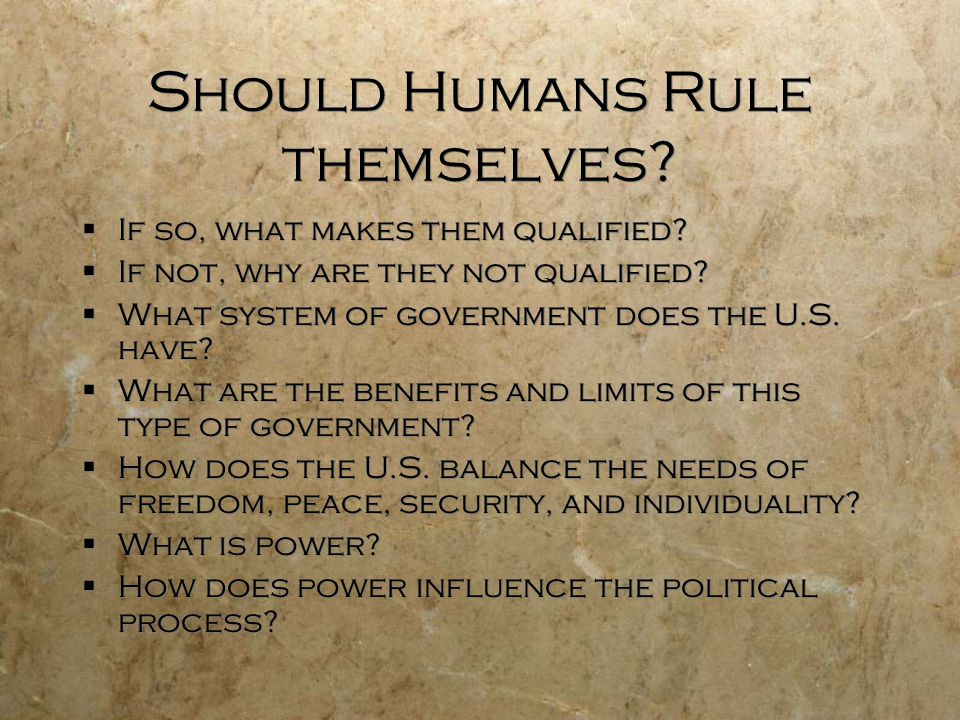 Should Humans Rule themselves. If so, what makes them qualified.