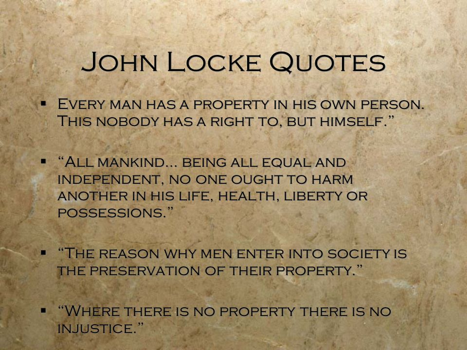 John Locke Quotes  Every man has a property in his own person.